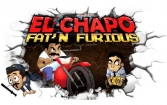El Chapo: Fat'n furious!