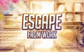 Escape from work