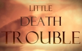 Little death trouble unlimited